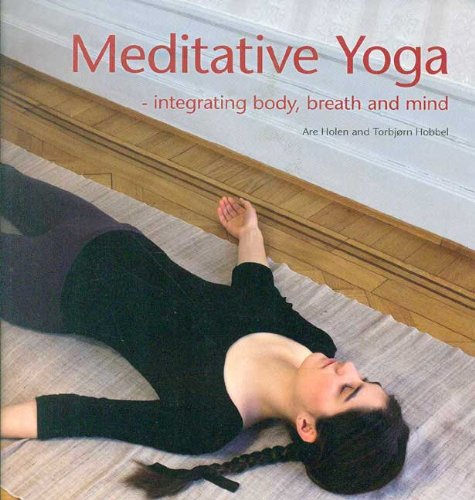 Meditative Yoga: Integrating Body, Breath and Mind