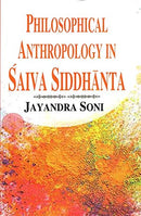 Philosophical Anthropology in Saiva Siddhanta: With Special Reference to Sivagrayogin (English and Sanskrit Edition) [Hardcover] Jayandra Soni