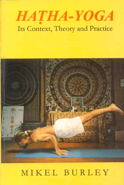Hatha Yoga - Its Context, Theory and Practice