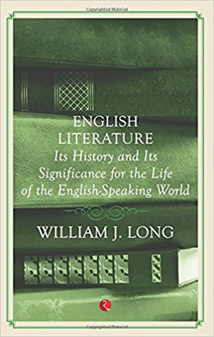 English Literature: Its History and Its Significance For the Life of the English speaking World