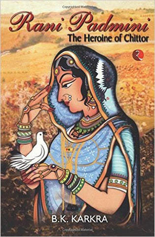 Rani Padmini the Heroine of Chittor