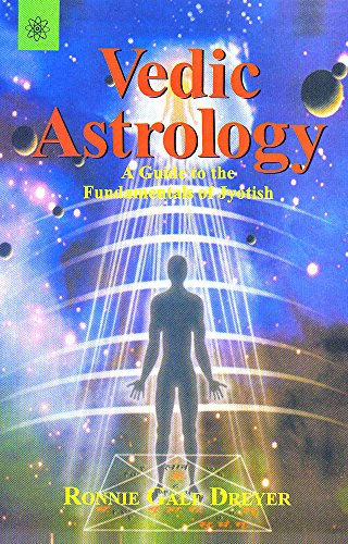 Vedic Astrology: A guide to the Fundamentals of Jyotish [Paperback] Ronnie Gale Dreyer
