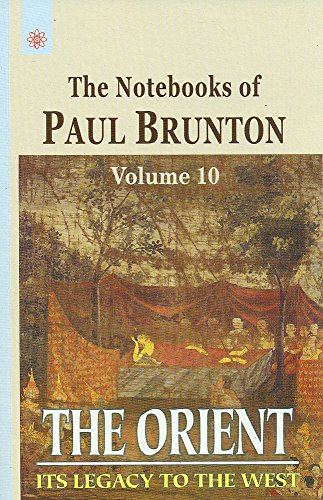 The Orient: Its Legacy to the West: The Notebooks of Paul Brunton: Volume 10 [Paperback] Paul Brunton