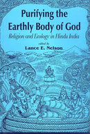 Purifying the Earthly Body of God: Religion and Ecology in Hindu India [Hardcover] Lance E. Nelson