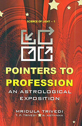Pointers to Profession: An Astrological Exposition: Science of Light - 1 [Paperback] Mridula Trivedi; T. P. Trivedi and R. Asthana