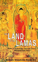 Land of the Lamas; Notes of a Journey Through China, Mongolia and Tibet [Paperback] W.W. Rockhill