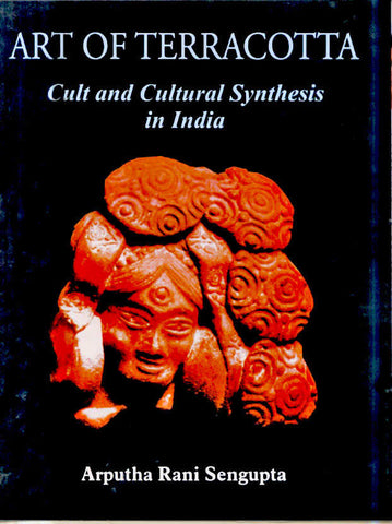 Art of Terracotta: Cult and Cultural Synthesis in India