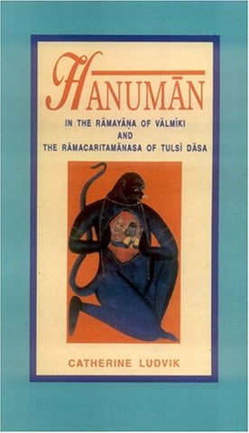 Hanuman: In the Ramayana of Valmiki and the Ramacaritamanasa of Tulsi dasa