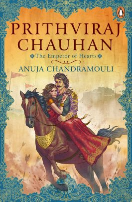 Prithviraj Chauhan The Emperor of Hearts