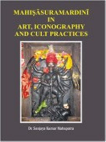 Mahisasuramardini In Art, Iconography and Cult Practices