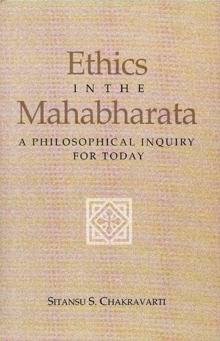 Ethics in the Mahabharata - A Philosophical Inquiry for Today