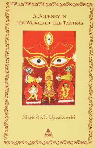 A Journey in the World of the Tantras by Mark S.G. Dyczkowki