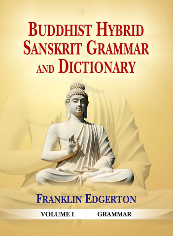 Buddhist Hybrid Sanskrit Grammar and Dictionary (Vol. 1: Grammar; Vol. 2: Dictionary)