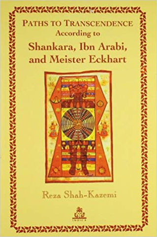 Paths To Transcendence According to Shankara, Ibn Arabi, and Meister Eckhart