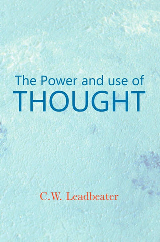 Power and Use of Thought by Charles Webster Leadbeater (Paperback)