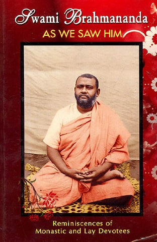 Swami Brahmananda As We Saw Him (Of Monastic and Lay Devotees)