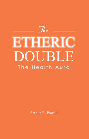 The Etheric Double - The Health Aura by A.E. Powell (Paperback)