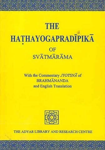 The Hathayogapradipika of Svatmarama Text, Commentary, and Translation (With Commentary Jyotsna of Brahmananda and English Translation)