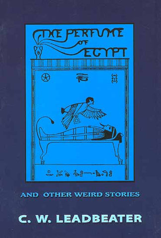 The Perfume of Egypt and other Weird Stories by C W Leadbeater (Paperback)
