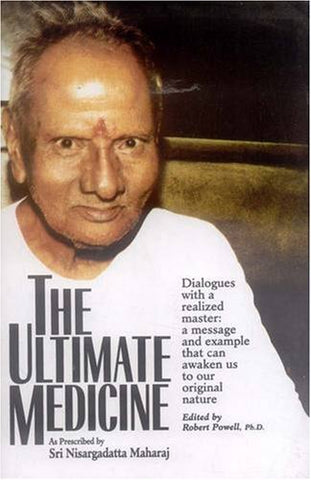 The Ultimate Medicine: As Prescribed by Sri Nisargadatta Maharaj