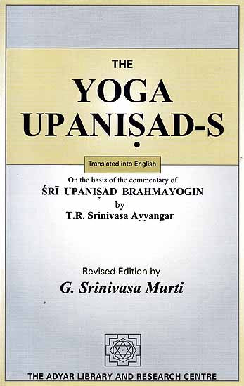 The Yoga Upanisads (On the Basis of the Commentary of Sri Upanisad Brahmayogin) by T.R. Srinivasa Ayyangar