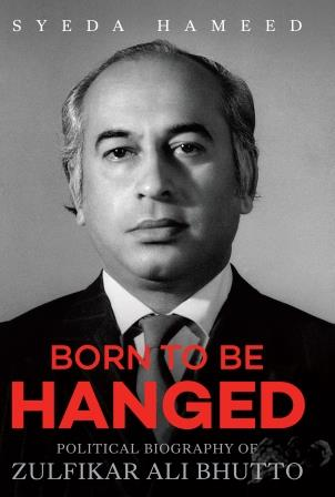 Born to Be Hanged: Political Biography of Zulfikar Ali Bhutto