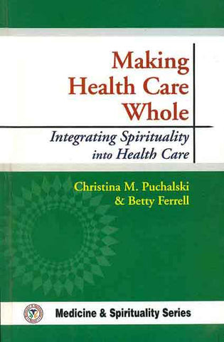 Making Health Care Whole (Medicine & Spirituality)