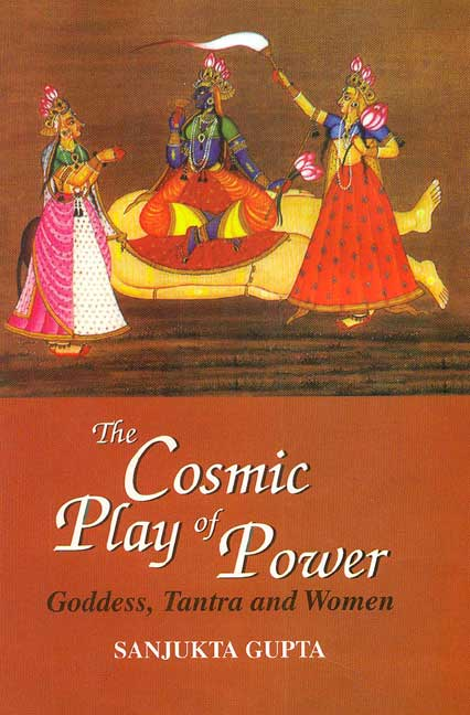 The Cosmic Play of Power: Goddess, Tantra and Women (Hardcover)