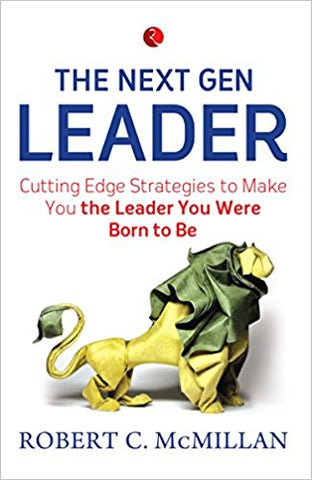 THE NEXT GEN LEADER  cutting edge strategies to make you the leader you were born to be