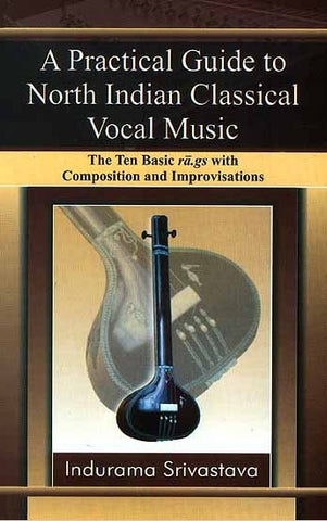 A Practical Guide to North Indian Classical Vocal Music