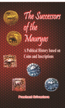 The Successors of the Mauryas: A political History Based on coins & Inscriptions