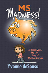 "MS Madness! A ""Giggle More, Cry Less"" Story of Multiple Sclerosis"