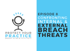 Protect Your Practice Episode 8: Confronting Internal & External Breach Threats