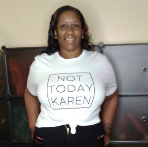 T-Shirt- Not Today Karen