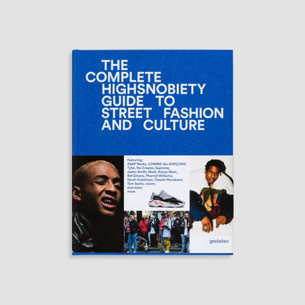 Highsnobiety: The Incomplete Guide To Fashion And Street Culture