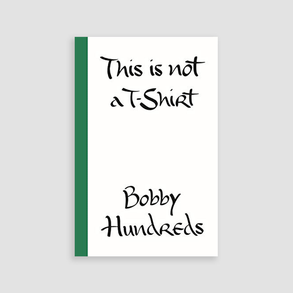 This Is Not a T-Shirt: A Brand, A Culture, A Community - A Life In Streetwear, Bobby Hundreds | Newspread Store