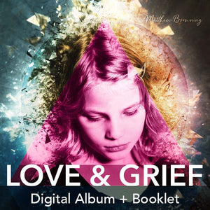 Love & Grief Digital Album + Booklet