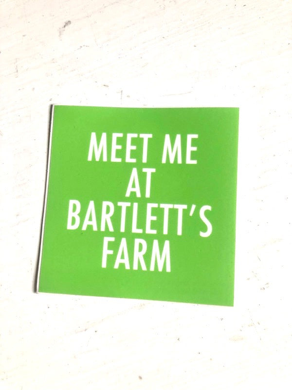 MEET ME AT BARTLETT'S FARM sticker