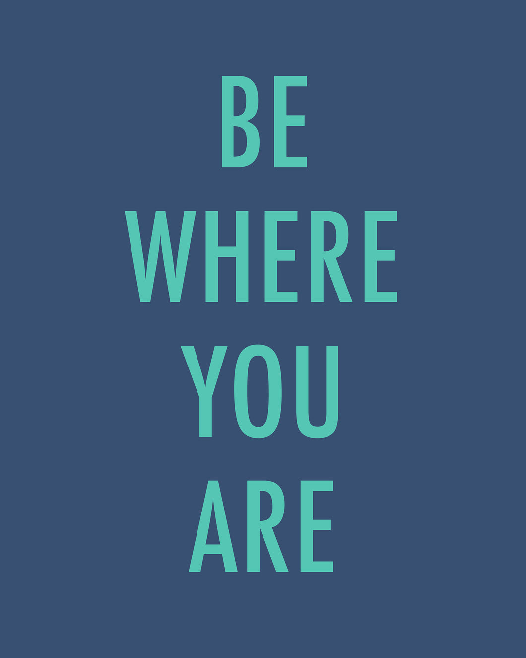 BE WHERE YOU ARE - Color Pop Print 20x24