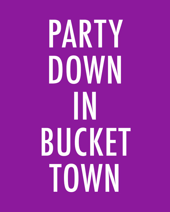 PART DOWN IN BUCKET TOWN - Color Pop Print