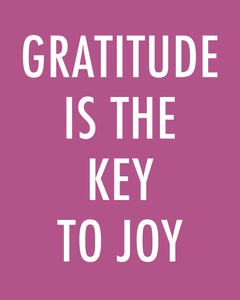 GRATITUDE IS THE KEY TO JOY - Color Pop Print