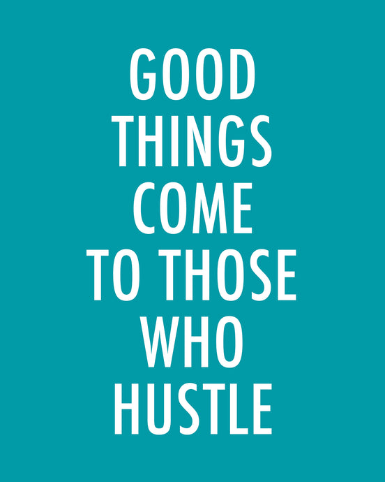 Good Things Come To Those Who Hustle-Color Pop Print