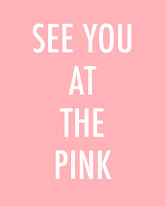 SEE YOU AT THE PINK - Color Pop Print