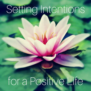 Setting Intentions for a Positive Life