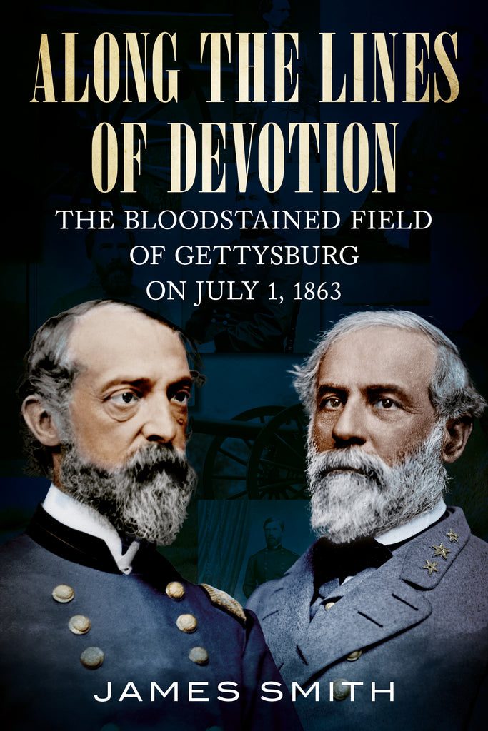 Along the Lines of Devotion: The Bloodstained Field of Gettysburg on July 1, 1863