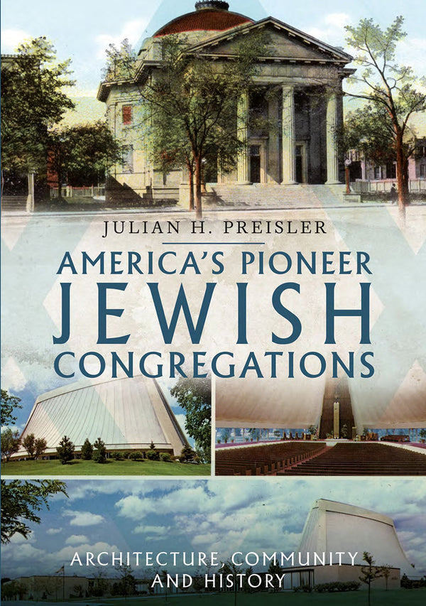 America's Pioneer Jewish Congregations: Architecture, Community and History