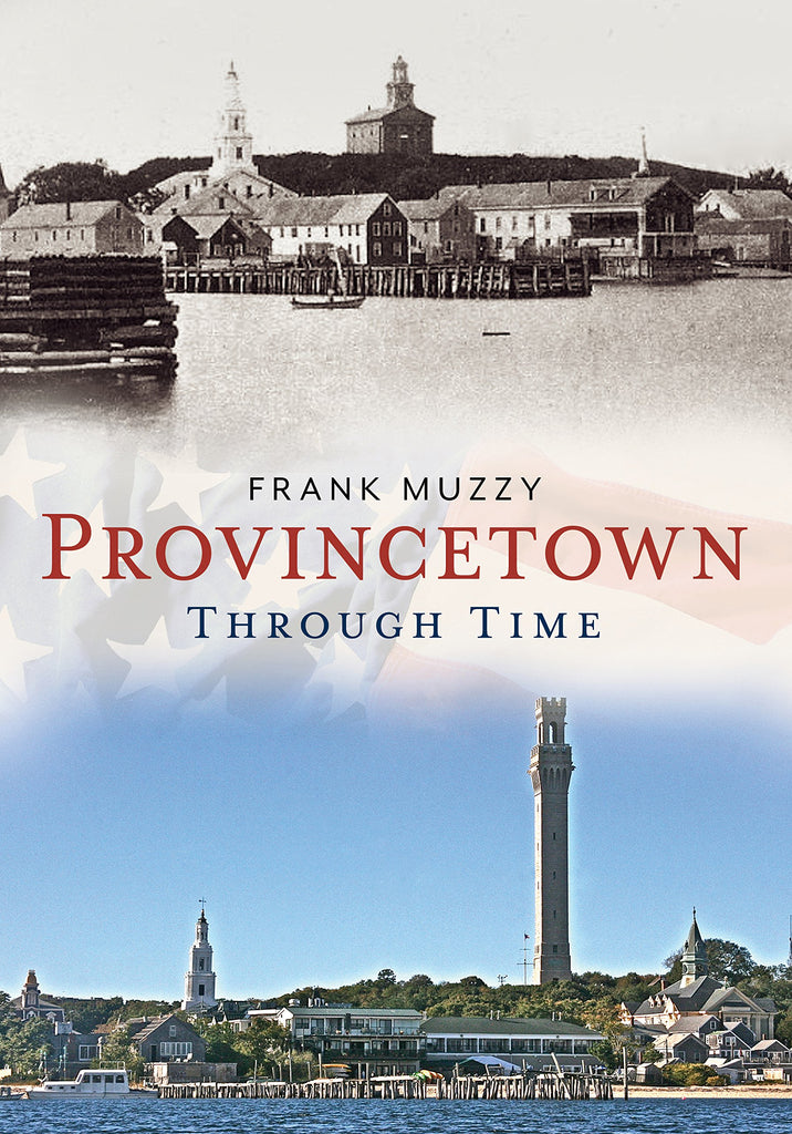 Provincetown Through Time - available now from America Through Time