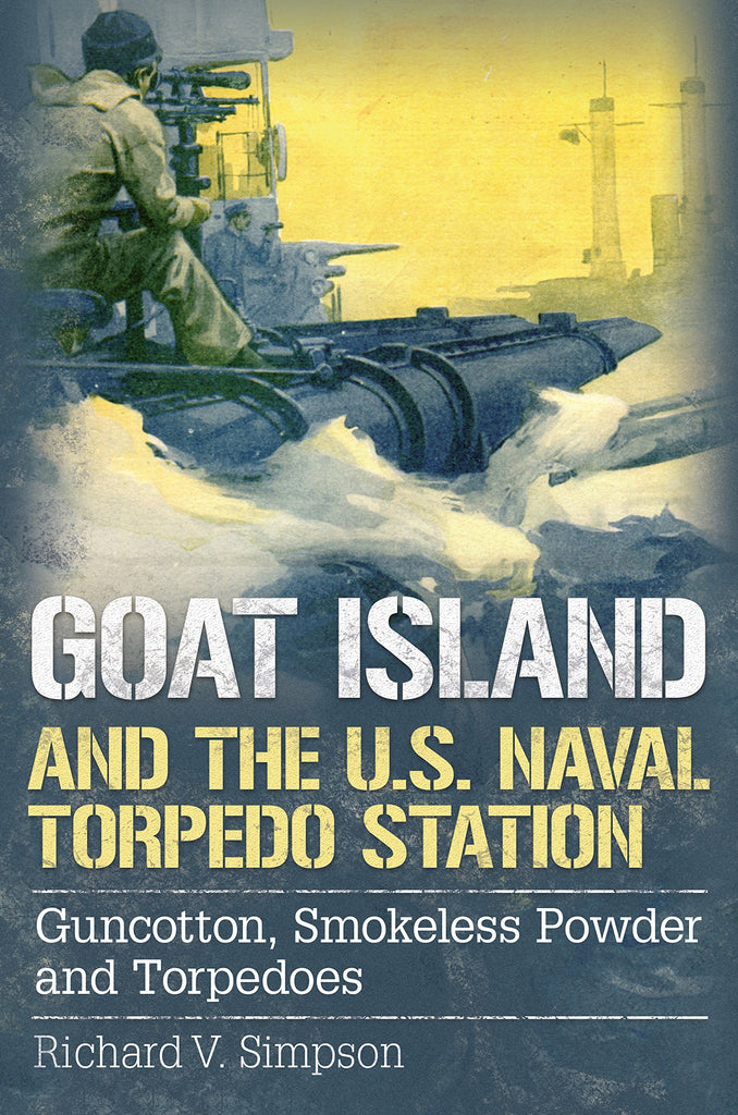 Goat Island and the U.S. Naval Torpedo Station: Guncotton, Smokeless Powder and Torpedoes