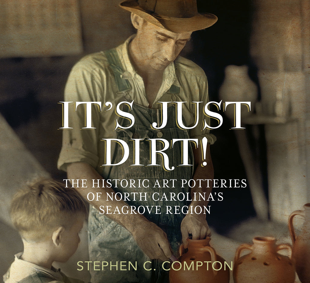 It's Just Dirt! The Historic Art Potteries of North Carolina's Seagrove Region