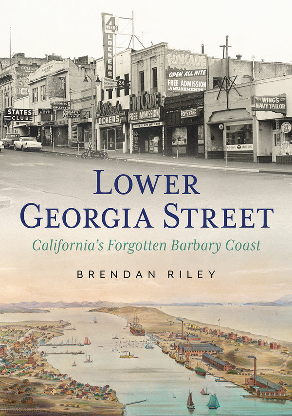 Lower Georgia Street: California's Forgotten Barbary Coast